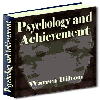 Psychology and Achievement - Discover The Wide And Hitherto Hidden Realm Of Human Energies And Resources Within You