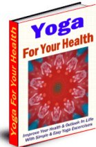 Thumbnail Yoga for Your Health - Improve Your Health & Outlook In Life With Simple & Easy Yoga Excercises