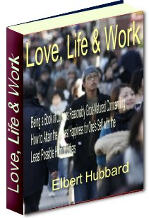 Product picture Love, Life and Work - How To Attain The Highest Happiness For One´s Self With The Least Possible Harm To Others