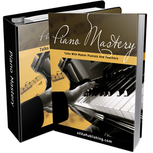 Product picture Piano Mastery - Talks With Master Pianists And Teachers