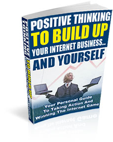 Product picture Positive Thinking To Build Up Your Internet Business And Yourself