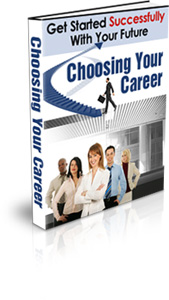 Product picture Choosing Your Career - Get Started Successfully With Your Fu