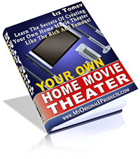 Product picture Your Own Home Movie Theater - Learn The Secrets Of Creating Your Own Home Movie Theater Like The Rich And Famous!